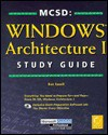 MCSD: Windows Architecture I Study Guide [With Contains Links & Demonstration Software...] - Ben Ezzell, Michael Lee