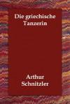 Die griechische Tänzerin - Arthur Schnitzler