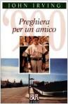Preghiera per un amico - John Irving, Pier Francesco Paolini