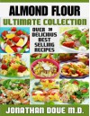 Almond Flour - The Ultimate Collection - Over 30 Gluten Free Recipes - Jonathan Doue