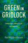 Green in Gridlock: Common Goals, Common Ground, and Compromise - Paul Hansen