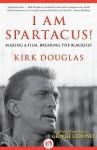 I Am Spartacus!: Making a Film, Breaking the Blacklist - Kirk Douglas, George Clooney