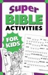 Super Bible Activities for Kids - Ken Save, Vickie Save