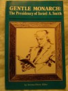 Gentle Monarch: The Presidency of Israel A. Smith - Norma Derry Hiles