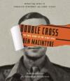 Double Cross: The True Story of the D-Day Spies - Ben Macintyre, John Lee