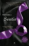 Destinada a sentir (Ficción) (Spanish Edition) - Indigo Bloome, Marta Alegría, Montserrat Roca