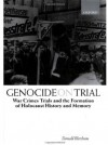 Genocide on Trial: War Crimes Trials and the Formation of History and Memory: War Crimes Trials and the Formation of Holocaust History and Memory - Donald Bloxham