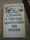 Człowiek, o którego upomniało się morze - Czesław Centkiewicz, Alina Centkiewicz