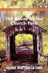 The House by the Church-Yard - Joseph Sheridan Le Fanu