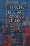 The New Global Trading Order: The Evolving State and the Future of Trade - Dennis Patterson, Ari Afilalo