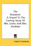 The Dusantes: A Sequel to the Casting Away of Mrs. Lecks and Mrs. Aleshine - Frank R. Stockton