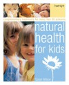 Natural Health For Kids: Self Help And Complementary Treatments For More Than 100 Ailments - Sarah Wilson