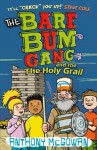 The Bare Bum Gang and the Holy Grail - Anthony McGowan