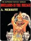 Dwellers in the Mirage - A. Merritt
