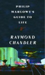 Philip Marlowe's Guide to Life - Raymond Chandler, Marty Asher