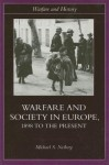 Warfare and Society in Europe: 1898 to the Present (Warfare and History) - Michael S. Neiberg