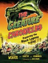 The Creature Chronicles: Exploring the Black Lagoon Trilogy - Tom Weaver, David Schecter, Steve Kronenberg