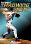 Throwing Heat (Fred Bowen Sports Stories) - Fred Bowen