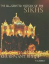 The Illustrated History of the Sikhs - Khushwant Singh