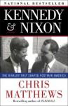 Kennedy & Nixon: The Rivalry that Shaped Postwar America - Chris Matthews