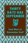 Thirty Days Has September: Cool Ways to Remember Stuff: Cool Ways To Remember Stuff - Scholastic Inc., Liz Scoggins, Sarah Home, Scholastic Inc.