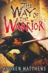 The Way Of The Warrior - Andrew Matthews