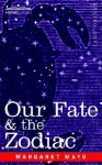Our Fate & the Zodiac - Margaret Mayo