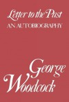Letter to the Past: An Autobiography - George Woodcock