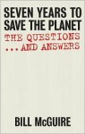 Seven Years to Save the Planet: The Questions... and Answers - Bill McGuire