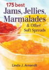 175 Best Jams, Jellies, Marmalades & Other Soft Spreads - Linda J. Amendt