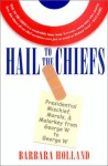 Hail to the Chiefs: Presidential Mischief, Morals, and Malarkey from George W. to George W - Barbara Holland