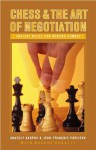 Chess and the Art of Negotiation: Ancient Rules for Modern Combat - Anatoly Karpov, Bachar Kouatly, Jean-François Phelizon