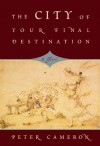 The City of Your Final Destination - Peter Cameron