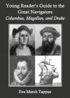 Young Reader's Guide to the Great Navigators: Columbus, Magellan, and Drake - Eva March Tappan