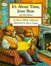 It's About Time, Jesse Bear and Other Rhymes - Nancy White Carlstrom, Bruce Degen