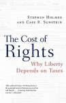 The Cost of Rights: Why Liberty Depends on Taxes - Stephen Holmes, Cass R. Sunstein