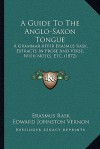 A Guide To The Anglo-Saxon Tongue: A Grammar After Erasmus Rask, Extracts In Prose And Verse, With Notes, Etc. (1872) - Rasmus Christian Rask, Edward Johnston Vernon