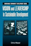 Vision and Leadership in Sustainable Development - Chris Maser