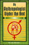 An Anthropologist Under the Bed - Arthur H. Niehoff, Herb Goldberg