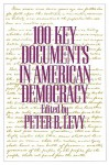 100 Key Documents in American Democracy - Peter B. Levy