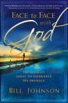 Face to Face with God: Transform Your Life with His Daily Presence - Bill Johnson