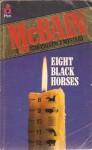 Eight Black Horses: An 87th Precinct Novel - Ed McBain
