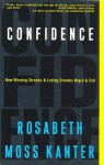 Confidence: How Winning Streaks and Losing Streaks Begin and End - Rosabeth Moss Kanter