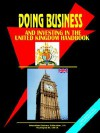 Doing Business and Investing in the United Kingdom Handbook - USA International Business Publications, USA International Business Publications