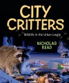 City Critters: Wildlife in the Urban Jungle - Nicholas Read