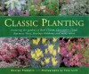 Classic Planting: Featuring The Gardens Of Beth Chatto, Christopher Lloyd, Rosemary Verey, Penelope Hobhouse And Many Others - George Plumptre, Tony Lord