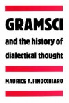 Gramsci and the History of Dialectical Thought - Maurice A. Finocchiaro
