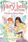 The Fairy Bell Sisters #6: Christmas Fairy Magic - Margaret McNamara