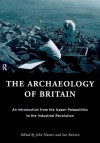 The Archaeology Of Britain: An Introduction From The Upper Palaeolithic To The Industrial Revolution - John Hunter
