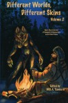 Different Worlds, Different Skins, Volume 2: More Of Humanity's Encounters With Other Races - Will A. Sanborn, Sara Palmer, Jessie Tracer, Graveyard Greg, Renee Carter Hall, Saia Kferr, Paul Lucas, Annette C. Miller, Brian Miller, Benjamin Reed, Ryx, Stephen Soliz, Tim Susman, Phillip Velasquez, Viergacht, Earl Bacon, Cebelius, Austen Crowder, Seth Drake, Phil Geusz